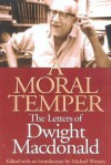 A Moral Temper: The Letters of Dwight MacDonald - Michael Wreszin, Dwight Macdonald