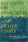 Patterns or Principles and Other Essays - Stanley L. Jaki