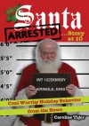 Santa Arrested . . . Story at 10: Coal-Worthy Holiday Behavior from the News - Caroline Tiger