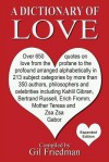 A Dictionary of Love: Over 650 Quotes on Love from the Profane to the Profound Arranged Alphabetically in 213 Subject Categories by More Tha - Gil Friedman