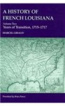 A History of French Louisiana: Years of Transition, 1715-1717 - Brian Pearce, Marcel Giraud