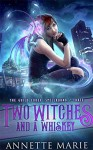 Two Witches and a Whiskey (The Guild Codex: Spellbound #3) - Annette Marie