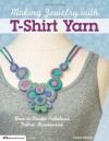 Making Jewelry with T-Shirt Yarn: How to Create Fabulous Fabric Accessories - Lorine Mason