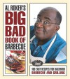 Al Roker's Big Bad Book of Barbecue: 100 Easy Recipes for Backyard Barbecue and Grilling - Al Roker