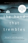 The Hand That Trembles: A Mystery - Kjell Eriksson, Ebba Segerberg