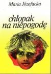 Chłopak na niepogodę - Maria Józefacka