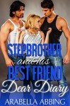 My Stepbrother and his Best Friend: Dear Diary - Arabella Abbing
