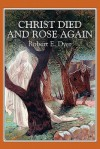 Christ Died and Rose Again - Robert E. Dyer