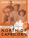 North of Capricorn: The Untold Story of Australia's North - Henry Reynolds
