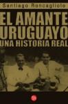 El amante uruguayo (Spanish Edition) - Santiago Roncagliolo