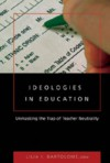 Ideologies in Education: Unmasking the Trap of Teacher Neutrality - Lilia I. Bartolome