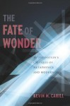 The Fate of Wonder: Wittgenstein's Critique of Metaphysics and Modernity - Kevin M. Cahill