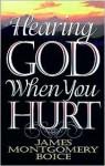 Hearing God When You Hurt - James Montgomery Boice