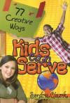 77 Creative Ways Kids Can Serve - Sondra Clark