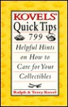 Kovels' Quick Tips: 799 Helpful Hints on How to Care for Your Collectibles - Ralph Kovel, Terry Kovel