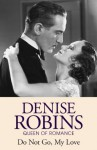 Do Not Go My Love - Denise Robins