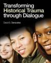 Transforming Historical Trauma through Dialogue - David S. (Scott) Derezotes