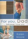 For You, Dad: ...Because I Love You. - Karen Moore