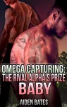 Omega Capturing: The Rival Alpha's Prize Baby (Paranormal Gay Werewolf Shifter Romance Male Pregnancy, Mpreg) - Aiden Bates