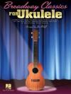 Broadway Classics for Ukulele - Hal Leonard Publishing Company