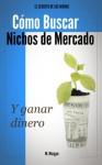 Cómo Buscar Nichos de Mercado...Y Ganar Dinero (Spanish Edition) - Marlo Morgan