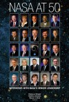 NASA at 50: Interviews With NASA's Senior Leadership: Interviews With NASA's Senior Leadershi - NASA