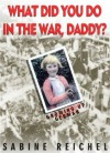 What Did You Do in The War, Daddy? Growing up German - Sabine Reichel