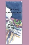 All Along The Pacific - C.B. Calsing