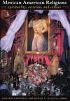 Mexican American Religions: Spirituality, Activism, and Culture - Gastón Espinosa, Mario T. Garcia