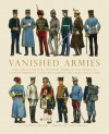 Vanished Armies: A Record of Military Uniform Observed And Drawn in Various European Countries During the Years 1907 to 1914 - A.E. Haswell Miller, John Mollo