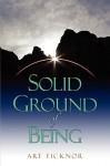 Solid Ground of Being - Ticknor R. Arthur