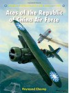 Aces of the Republic of China Air Force (Aircraft of the Aces) - Raymond Cheung, Chris Davey