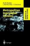 Metropolitan Innovation Systems: Theory and Evidence from Three Metropolitan Regions in Europe - Manfred M. Fischer