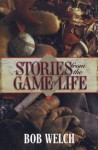 Stories From The Game Of Life - Bob Welch