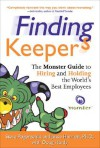 Finding Keepers: The Monster Guide to Hiring and Holding the World's Best Employees - Steve Pogorzelski