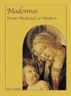 Madonnas: From Medieval to Modern - Kyra Belan