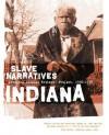 Indiana Slave Narratives - Federal Writers' Project, Federal Writers' Project of the Works Progress Administratio, Federal Writers' Project