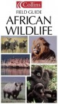 Collins Field Guide - African Wildlife [Collins Pocket Guide] - Peter Alden, Richard Estes, Bunny McBride, Duane Schlitter