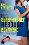 Her Super-Secret Rebound Boyfriend - Kerri Carpenter
