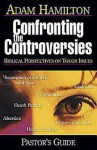 Confronting The Controversies: Pastor's Guide: Biblical perspectives on Tough Issues - Adam Hamilton