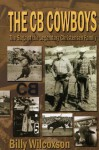 The CB Cowboys: The Saga of the Legendary Christensen Family - Billy Wilcoxson