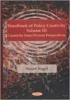 Handbook of Policy Creativity, Vol. III: Creativity from Diverse Perspectives - Stuart S. Nagel