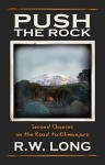 Push the Rock: Second Chances on the Road to Kilimanjaro - R.W. Long