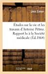 Etudes Sur La Vie Et Les Travaux D'Antoine Petroz. Rapport Lu a la Societe Medicale Homoeopathique (Sciences) (French Edition) - Simon-L