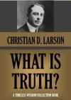 What is Truth? (Timeless Wisdom Collection) - Christian D. Larson