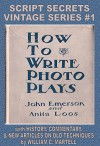 How To Write Photoplays (Vintage Screenwriting Series Book 1) - William C Martell, Anita Loos, John Emerson