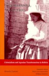 Cochabamba, 1550-1900: Colonialism and Agrarian Transformation in Bolivia - Brooke Larson, William Roseberry