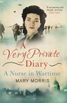 A Very Private Diary: A Nurse in Wartime - Mary Morris