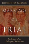 Marriage On Trial: In Defense Of An Endangered Institution - Elizabeth Fox-Genovese