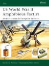 US World War II Amphibious Tactics: Mediterranean & European Theaters - Gordon L. Rottman, Peter Dennis